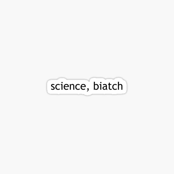 Science, Biatch Sticker