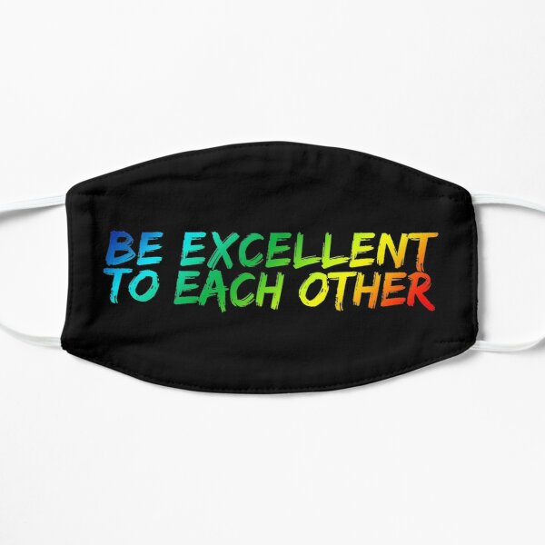 Be Excellent To Each Other Flat Mask