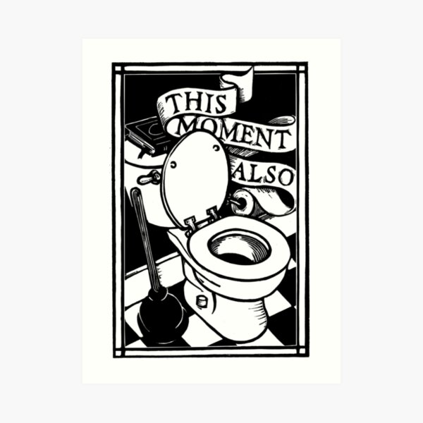 Toilet-This Moment Also Art Print