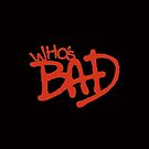 """Who's Bad"" Red on Black Design by TalkThatTalk"