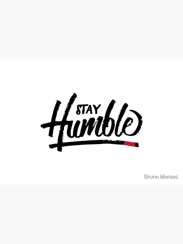 Stay Humble by moraesartstudio
