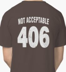 Team shirt - 406 Not Acceptable, white letters Classic T-Shirt