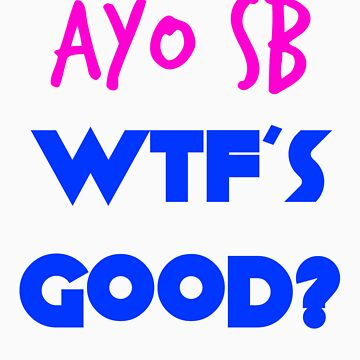 Ayo SB WTF's Good? by jhonny27