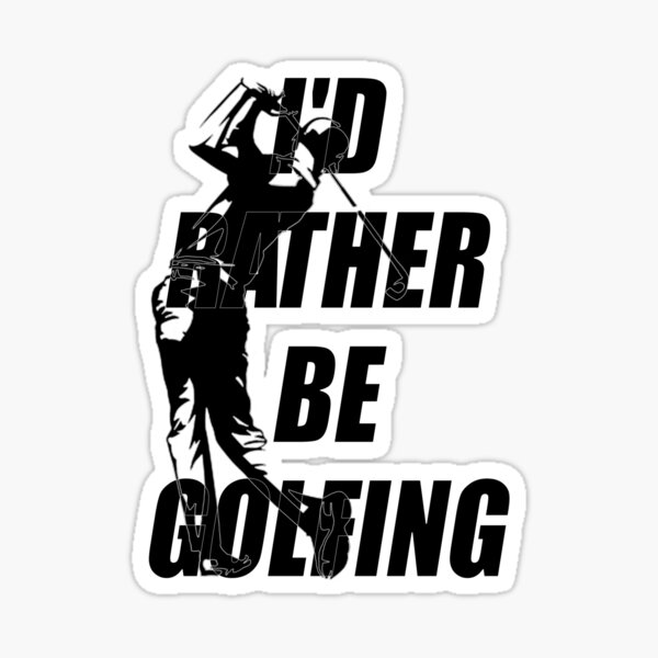 I'd Rather Be Golfing For Golf Lovers Club T-shirt Sticker