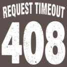 Team shirt - 408 Request Timeout, white letters by JRon