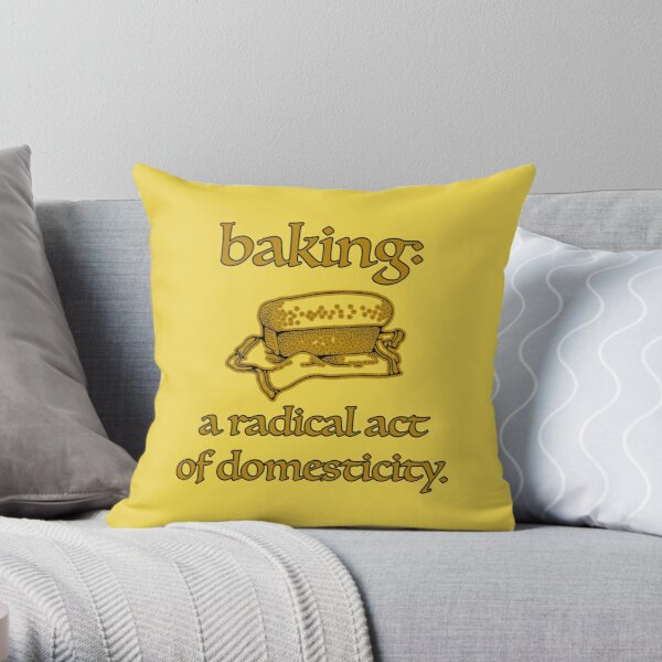 Baking, a radical act of domesticity. Throw Pillow