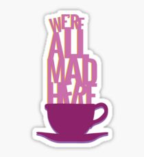 all mad here  Sticker