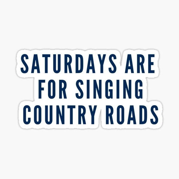 Saturdays Are For Singing Country Roads Sticker