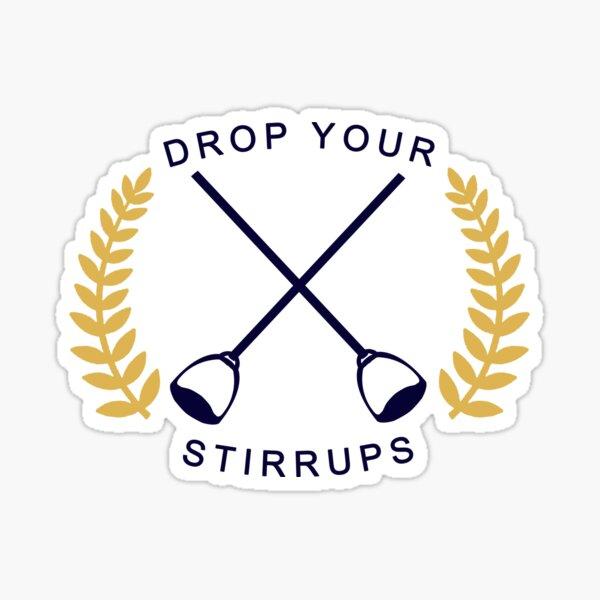 Drop Your Stirrups!  Sticker