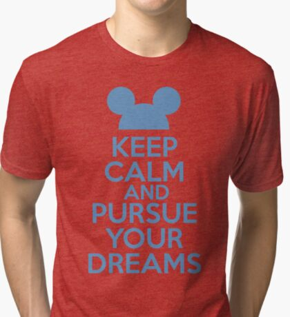 Keep Calm and Pursue Your Dreams 1 Tri-blend T-Shirt