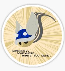 SOMEBODY, SOMEWHERE, WANTS YOU DEAD Sticker