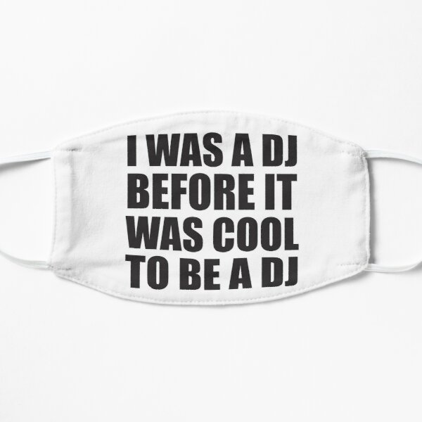 J'étais dj avant que ce soit cool d'être dj. Masque sans plis