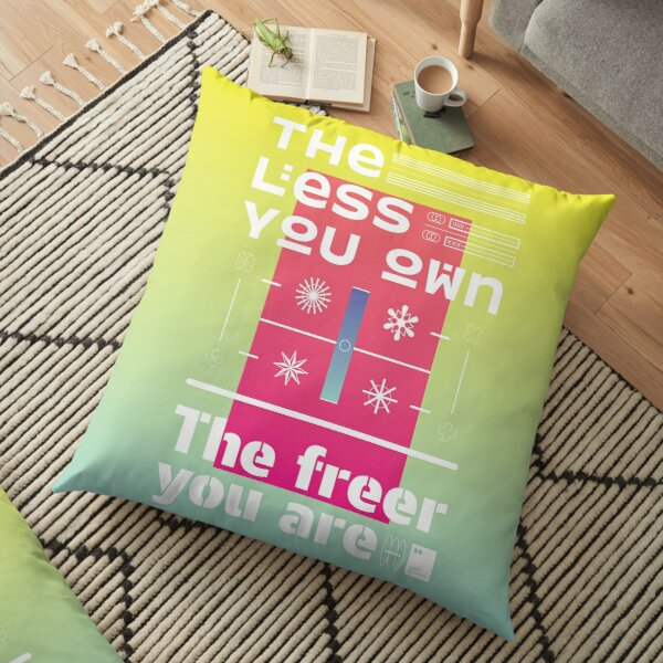 The less you own, the freer you are Floor Pillow