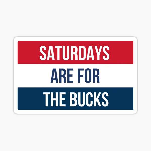 Saturdays Are For The Bucks Sticker