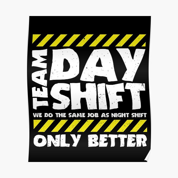 Sarcastic Factory Production Worker - Team Day Shift Poster