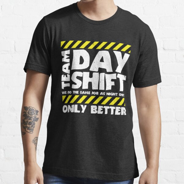 Sarcastic Factory Production Worker - Team Day Shift Essential T-Shirt