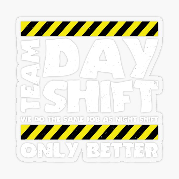 Sarcastic Factory Production Worker - Team Day Shift Transparent Sticker