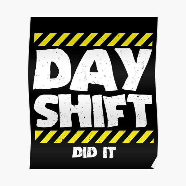 Sarcastic Factory Production Worker - Day Shift Did It Poster