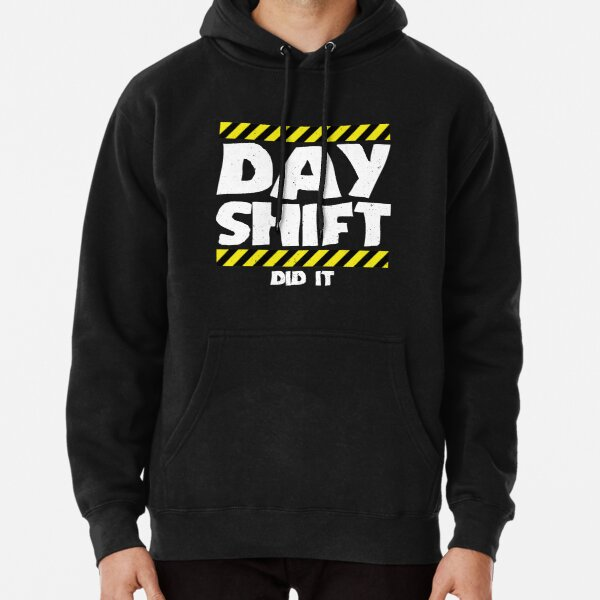 Sarcastic Factory Production Worker - Day Shift Did It Pullover Hoodie