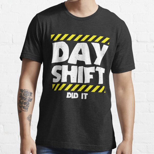 Sarcastic Factory Production Worker - Day Shift Did It Essential T-Shirt