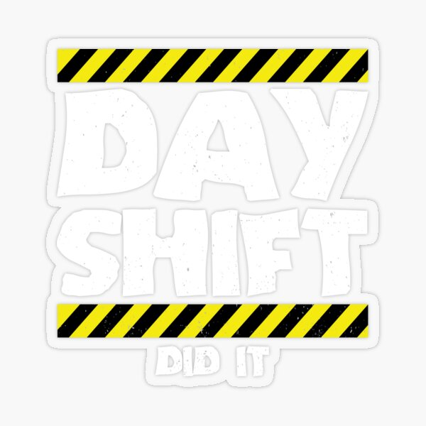 Sarcastic Factory Production Worker - Day Shift Did It Transparent Sticker