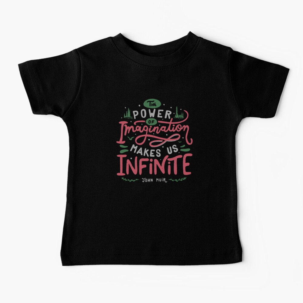 The power of imagination makes us infinite. Baby T-Shirt
