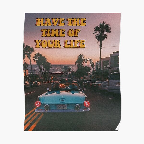 Have the time of your life  Poster