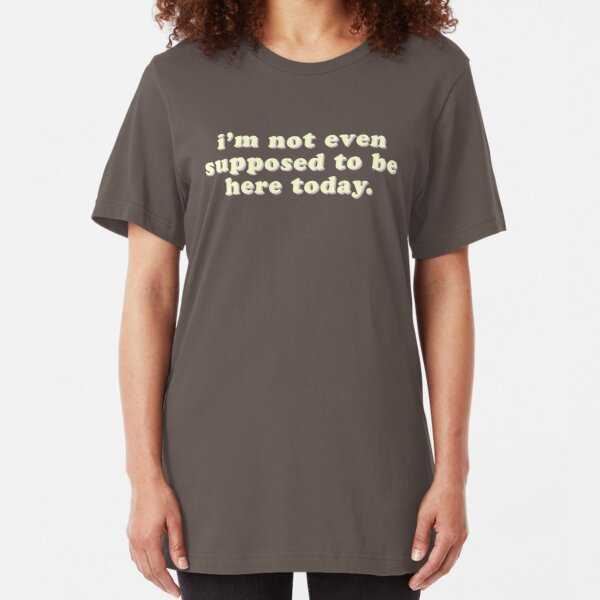 I'm not even supposed to be here today - funny quote | Clerks Slim Fit T-Shirt