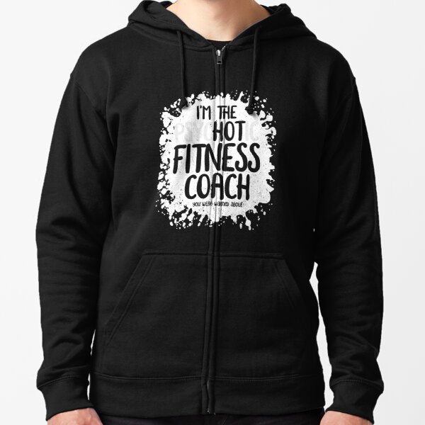 I'm The Psychotic Hot Fitness Coach Zipped Hoodie