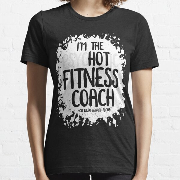 I'm The Psychotic Hot Fitness Coach Essential T-Shirt