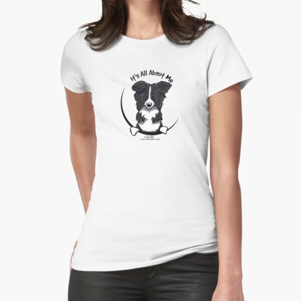 It's All About Me :: Border Collie Fitted T-Shirt