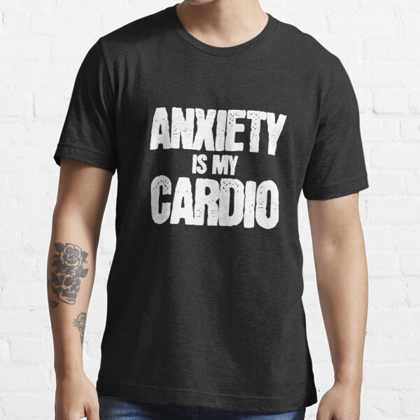Anxiety Is My Cardio Funny Meme for Shy Nervous Essential T-Shirt