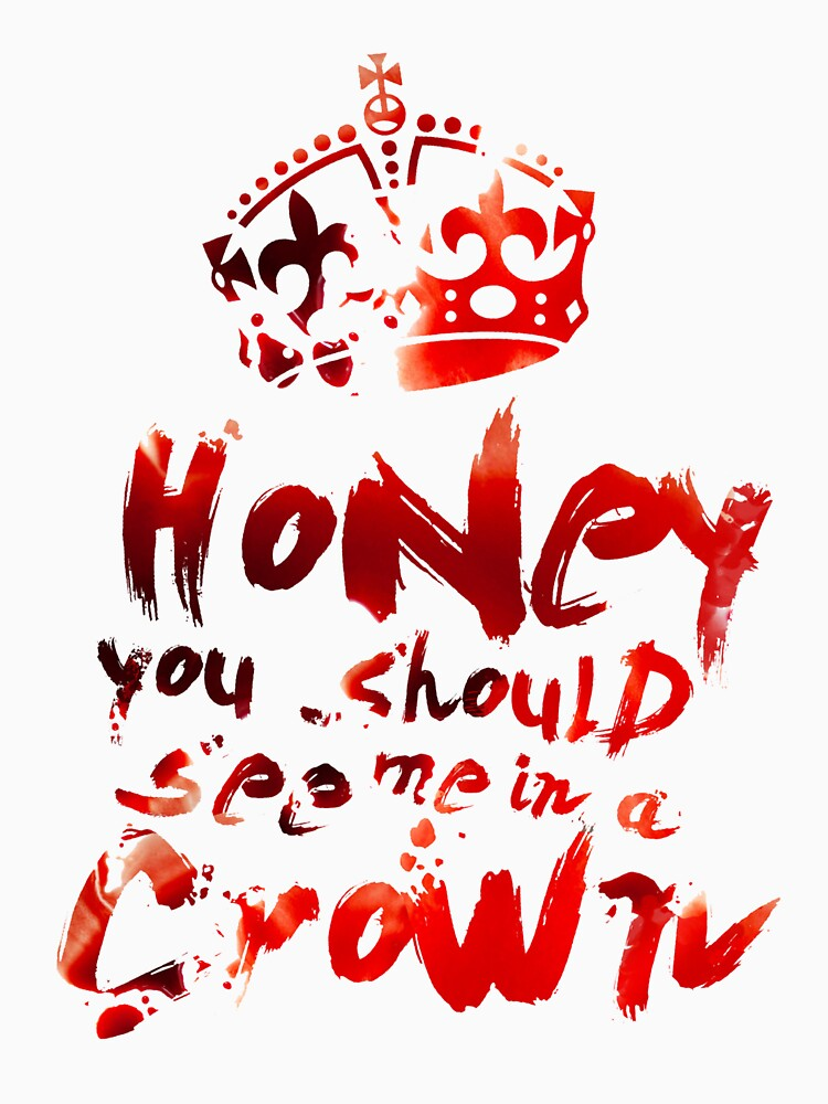 Honey, You Should See Me In A Crown | Unisex T-Shirt