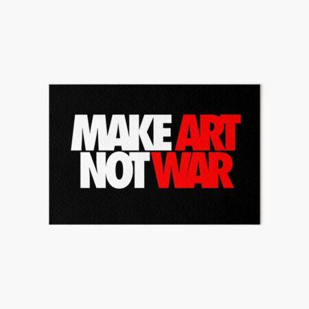 Make Art Not War Art Board Print
