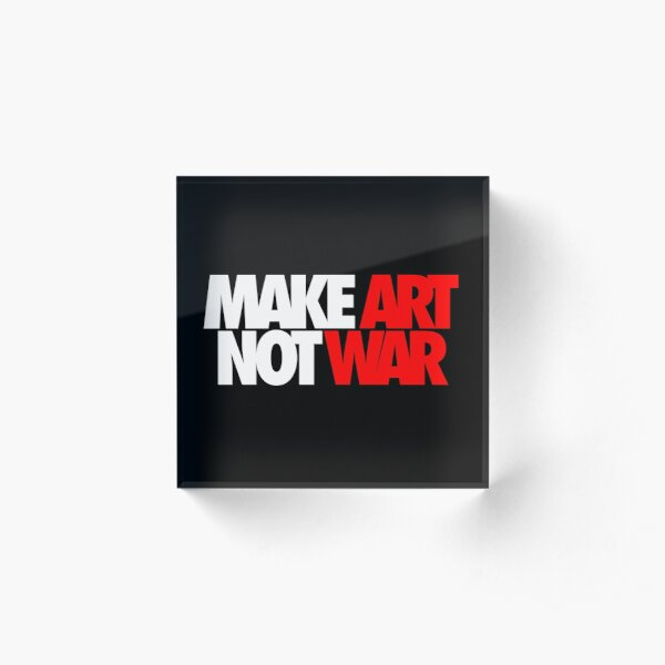 Make Art Not War Acrylic Block