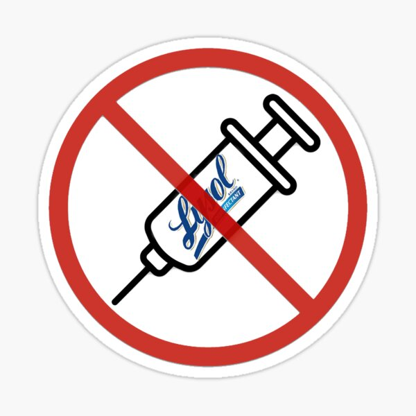 """Just Say """"NO"""" to Injecting Disinfectant!!! Sticker"""