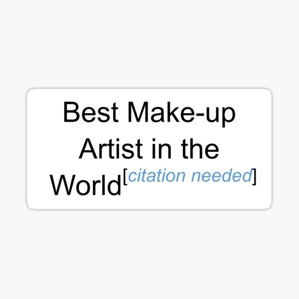 Best Make-up Artist in the World - Citation Needed! Sticker