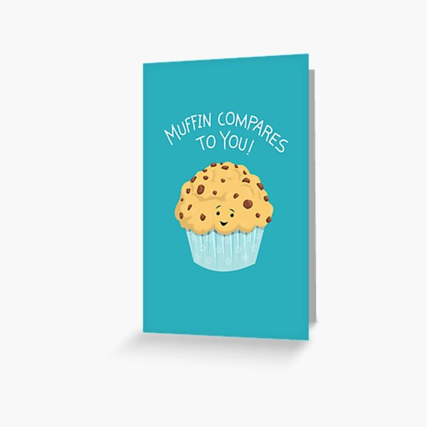 Muffin Compares To You Greeting Card