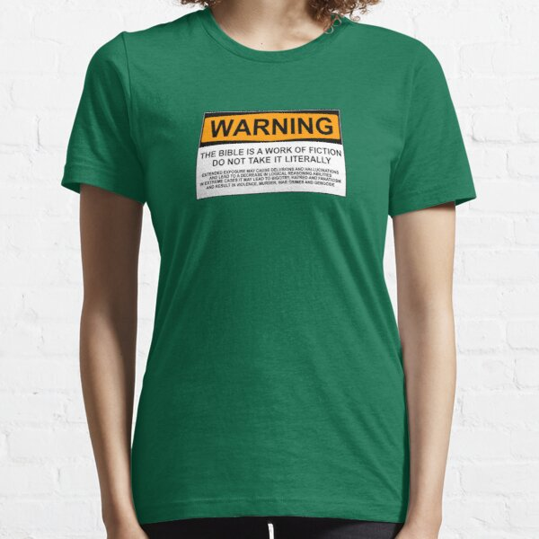 WARNING: THE BIBLE IS A WORK OF FICTION, DO NOT TAKE IT LITERALLY Essential T-Shirt