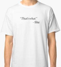 """That's what."" - black Classic T-Shirt"