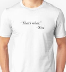 """That's what."" - black Unisex T-Shirt"