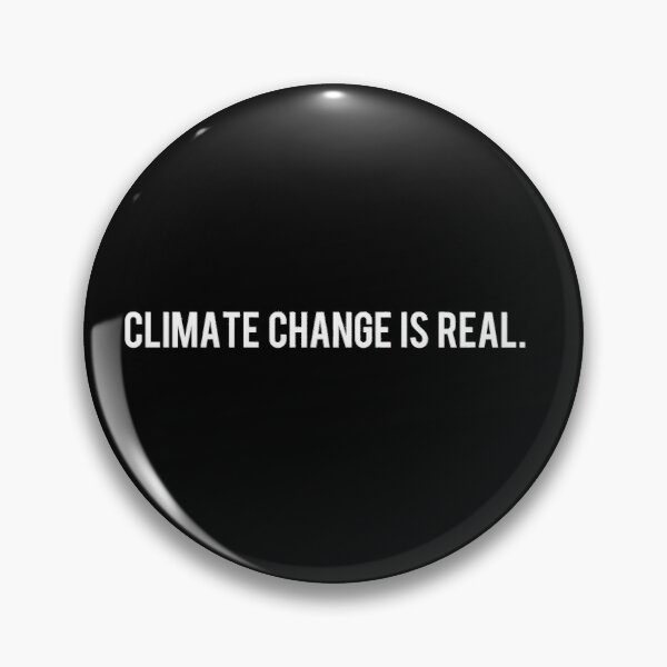 Climate Change is Real Pin