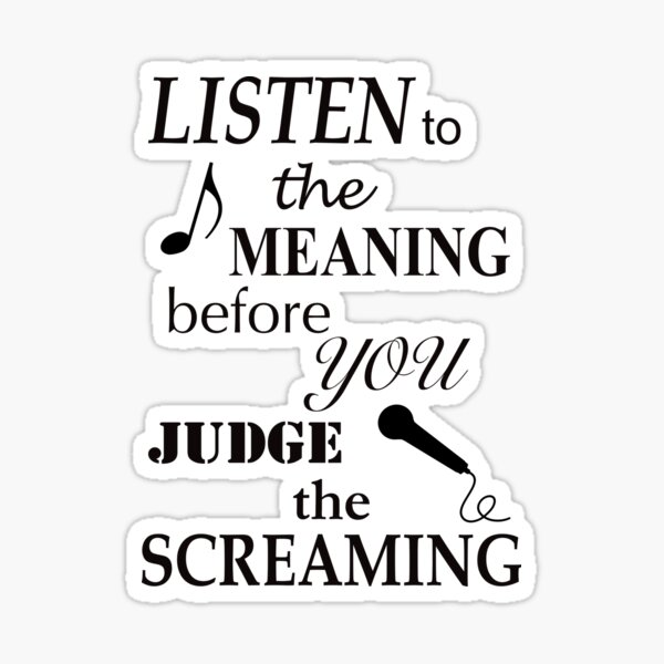 Listen To The Meaning Before You Judge The Screaming Sticker