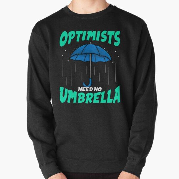 Funny Optimist Need No Umbrella Pullover Sweatshirt