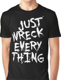 Just Wreck Everything Graphic T-Shirt