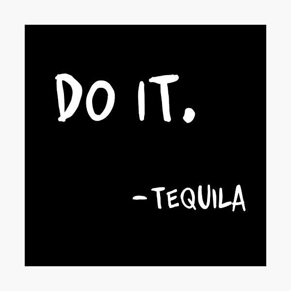 Do It Tequila | Obey Me Tequila Variant Photographic Print