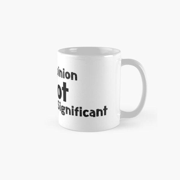 Your Opinion is not Statistically Significant Classic Mug