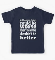 just because things could be worse doesn't mean they shouldn't be better  2 Kids Tee
