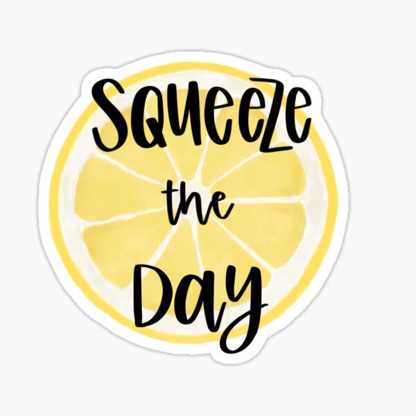 Squeeze the Day lemon Sticker
