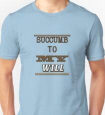 succumb to my will Unisex T-Shirt